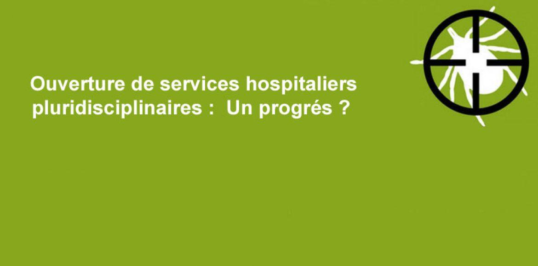 Ouverture de services hospitaliers pluridisciplinaires ouverts aux malades à Orléans et Nancy : un progrès ?
