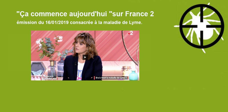 """""""Ça commence aujourd'hui"""" sur France 2 émission du 16/01/2019 consacrée à la maladie de Lyme."""