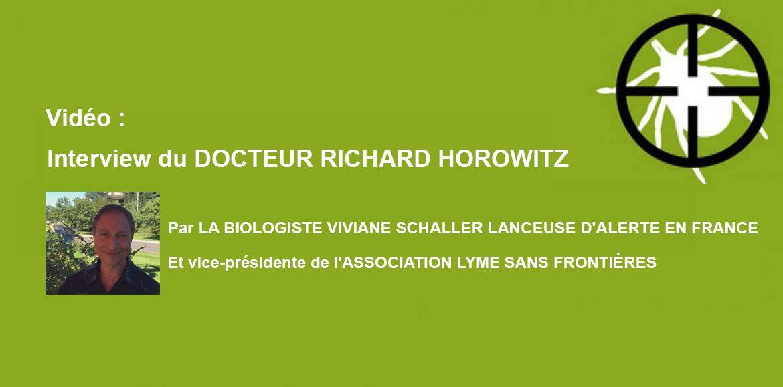 Interview du DOCTEUR RICHARD HOROWITZ* le15 septembre 2018 à New-York, USA Par la BIOLOGISTE VIVIANE SCHALLER, LANCEUSE D'ALERTE en FRANCE,  vice-présidente de l'Association LYME SANS FRONTIÈRES