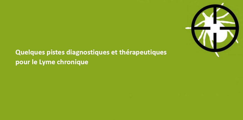 Quelques pistes diagnostiques et thérapeutiques pour le Lyme chronique. Dr BRANSTEN  28/09/2018