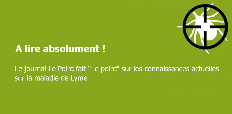 """Le journal Le Point fait """" le point"""" sur les connaissances actuelles sur la maladie de Lyme"""