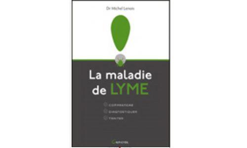 La Maladie de Lyme, comprendre, diagnostiquer , traiter